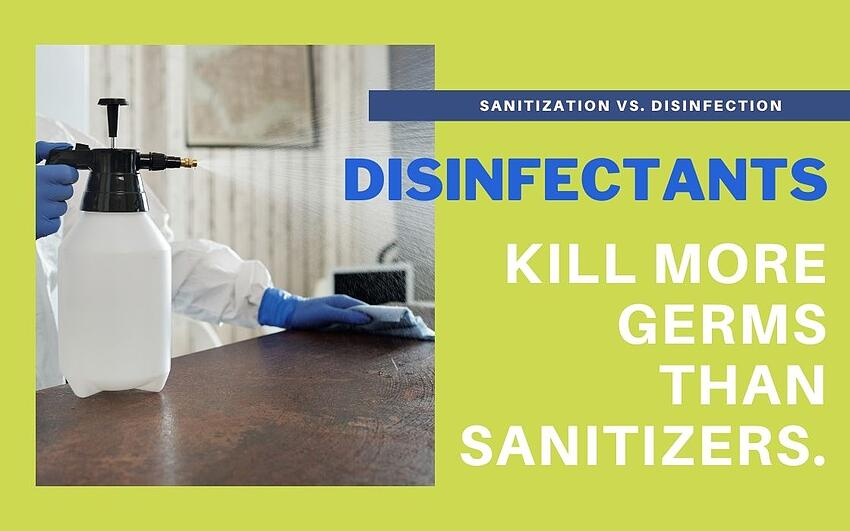 disinfectants kill more germs than sanitizers